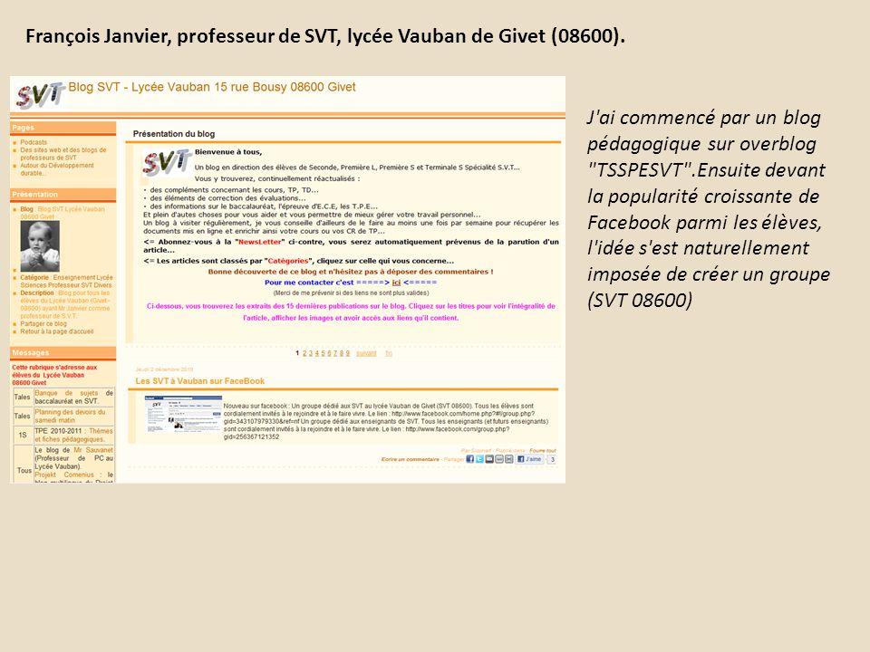 François Janvier, professeur de SVT, lycée Vauban de Givet (08600). J'ai commencé par un blog pédagogique sur overblog