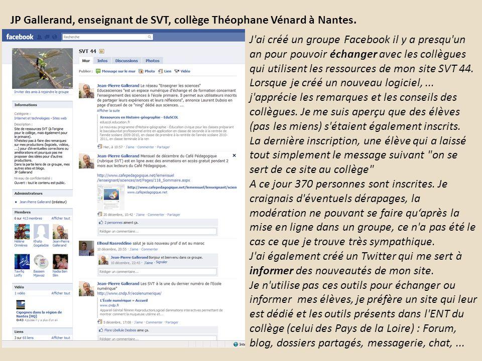 JP Gallerand, enseignant de SVT, collège Théophane Vénard à Nantes. J'ai créé un groupe Facebook il y a presqu'un an pour pouvoir échanger avec les co