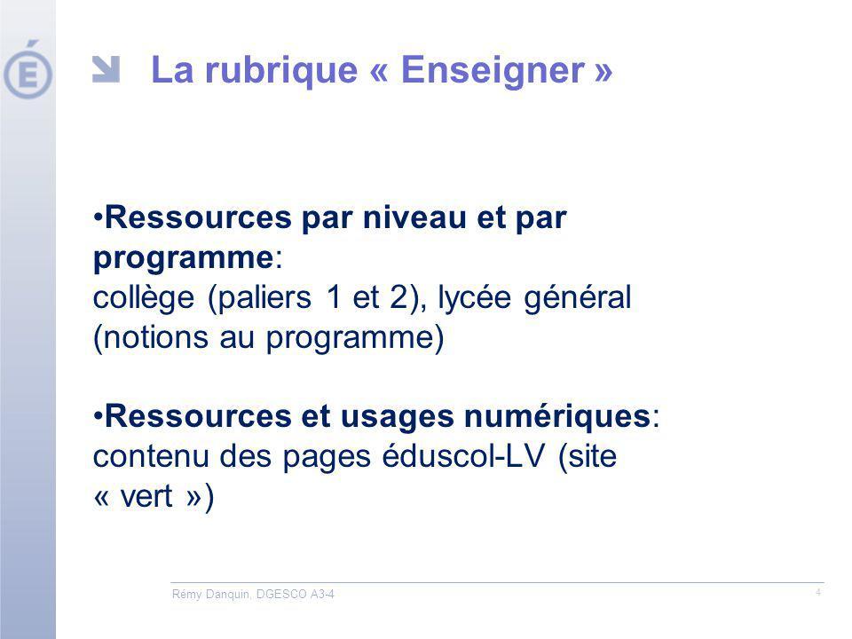 La rubrique « Enseigner » Ressources par niveau et par programme: collège (paliers 1 et 2), lycée général (notions au programme) Ressources et usages