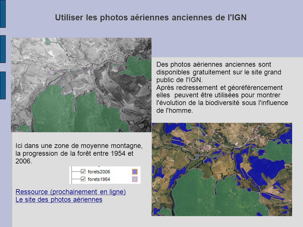 Utiliser les photos aériennes anciennes de l'IGN Des photos aériennes anciennes sont disponibles gratuitement sur le site grand public de l'IGN. Après