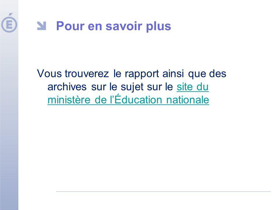 Pour en savoir plus Vous trouverez le rapport ainsi que des archives sur le sujet sur le site du ministère de lÉducation nationalesite du ministère de