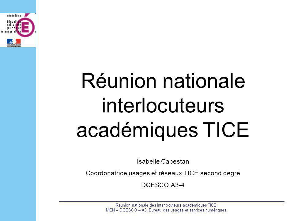 Réunion nationale des interlocuteurs académiques TICE MEN – DGESCO – A3, Bureau des usages et services numériques 1 Réunion nationale interlocuteurs a