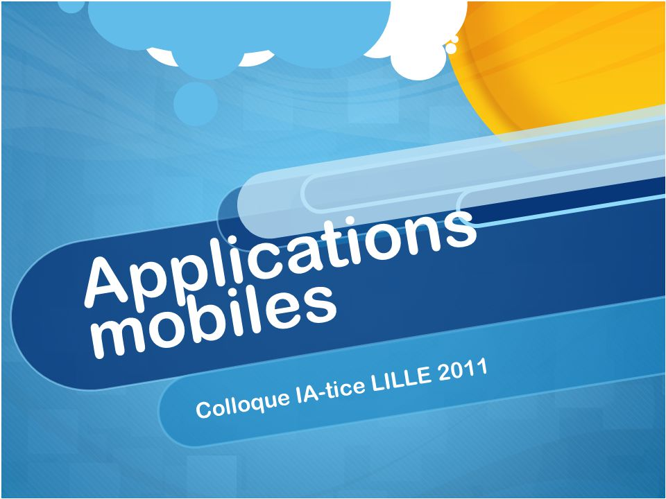 Applications mobiles Colloque IA-tice LILLE 2011