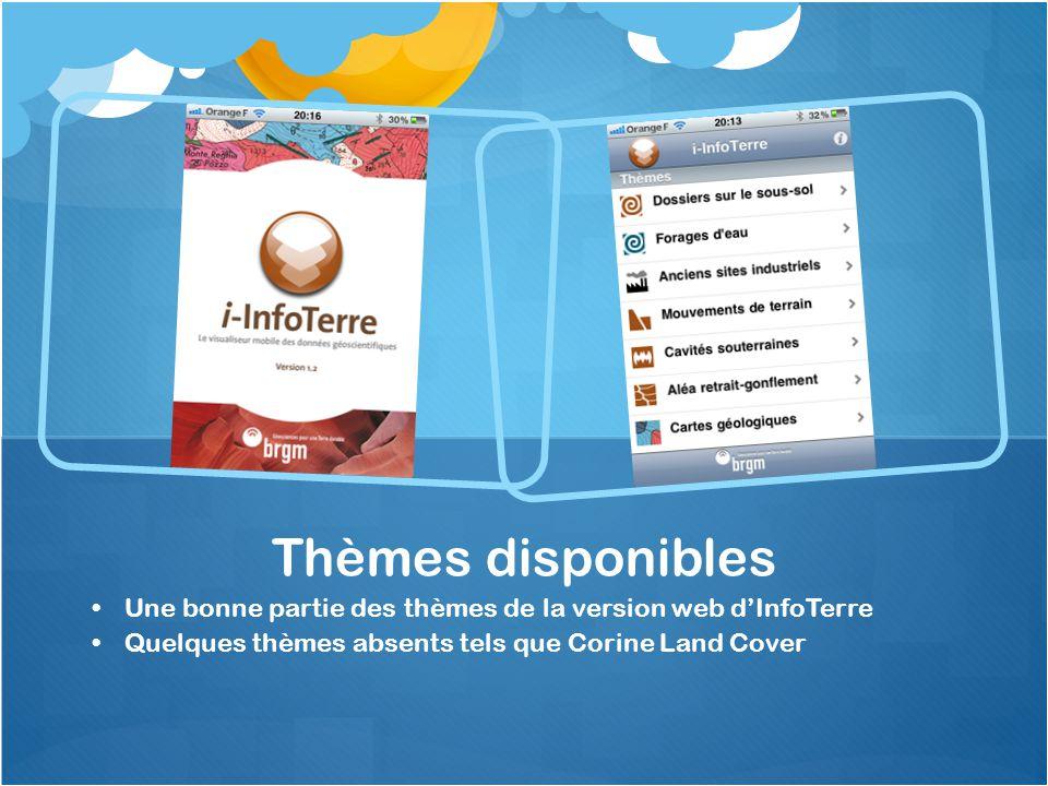 Une bonne partie des thèmes de la version web dInfoTerre Quelques thèmes absents tels que Corine Land Cover Thèmes disponibles