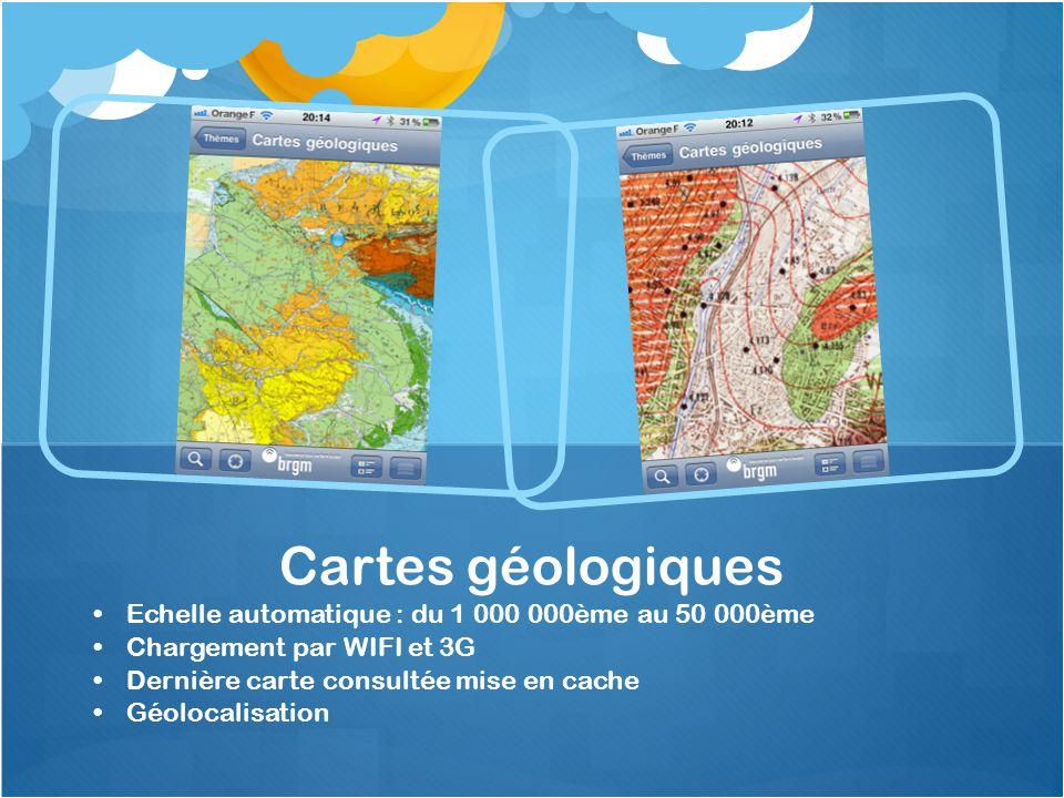 Echelle automatique : du 1 000 000ème au 50 000ème Chargement par WIFI et 3G Dernière carte consultée mise en cache Géolocalisation Cartes géologiques