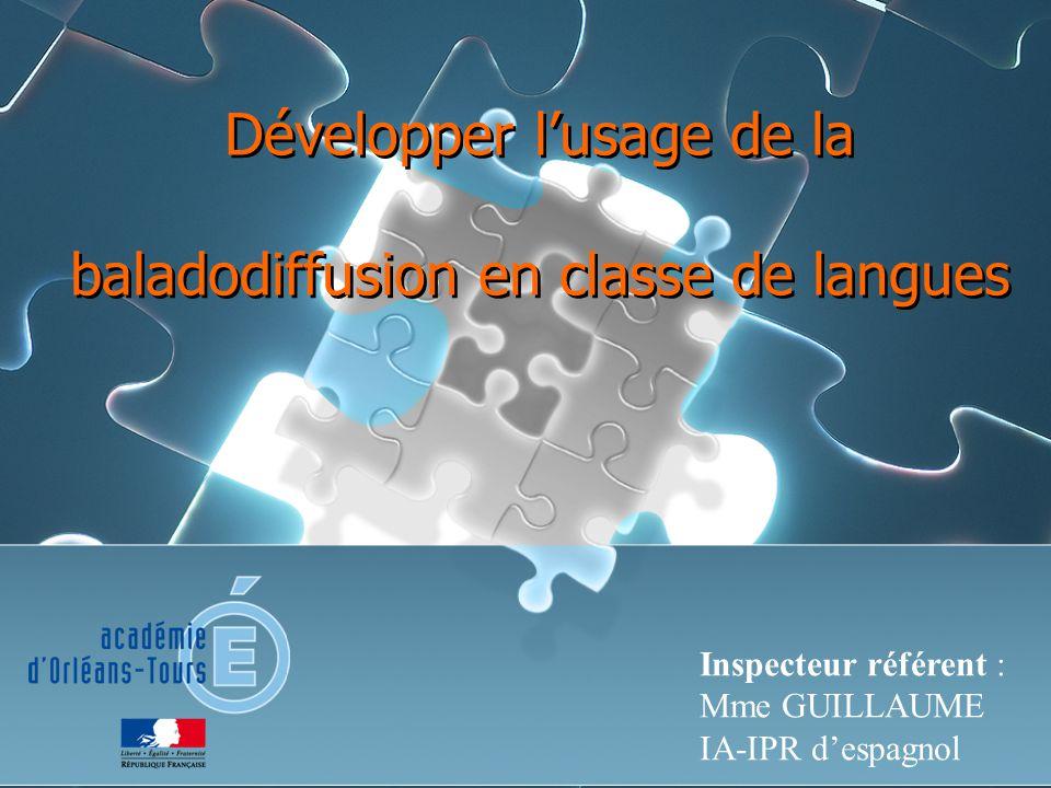 Développer lusage de la baladodiffusion en classe de langues Inspecteur référent : Mme GUILLAUME IA-IPR despagnol