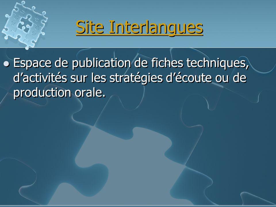 Site Interlangues Espace de publication de fiches techniques, dactivités sur les stratégies découte ou de production orale.