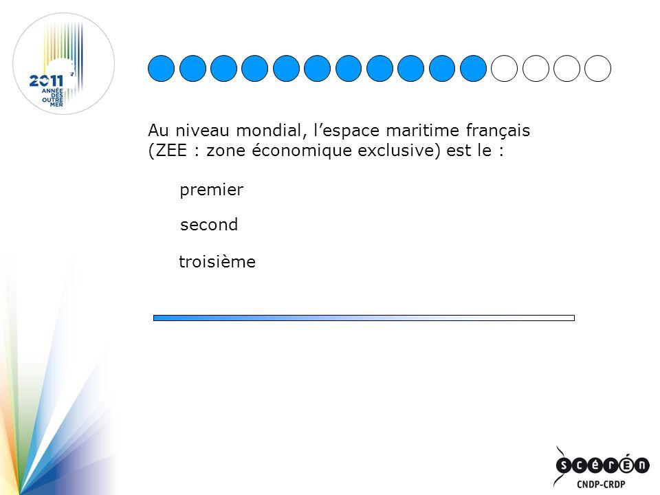 Au niveau mondial, lespace maritime français (ZEE : zone économique exclusive) est le : premier troisième second