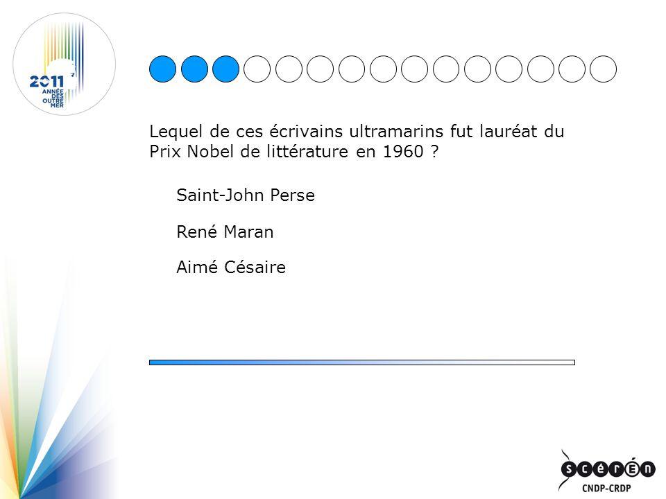 Lequel de ces écrivains ultramarins fut lauréat du Prix Nobel de littérature en 1960 ? Saint-John Perse René Maran Aimé Césaire