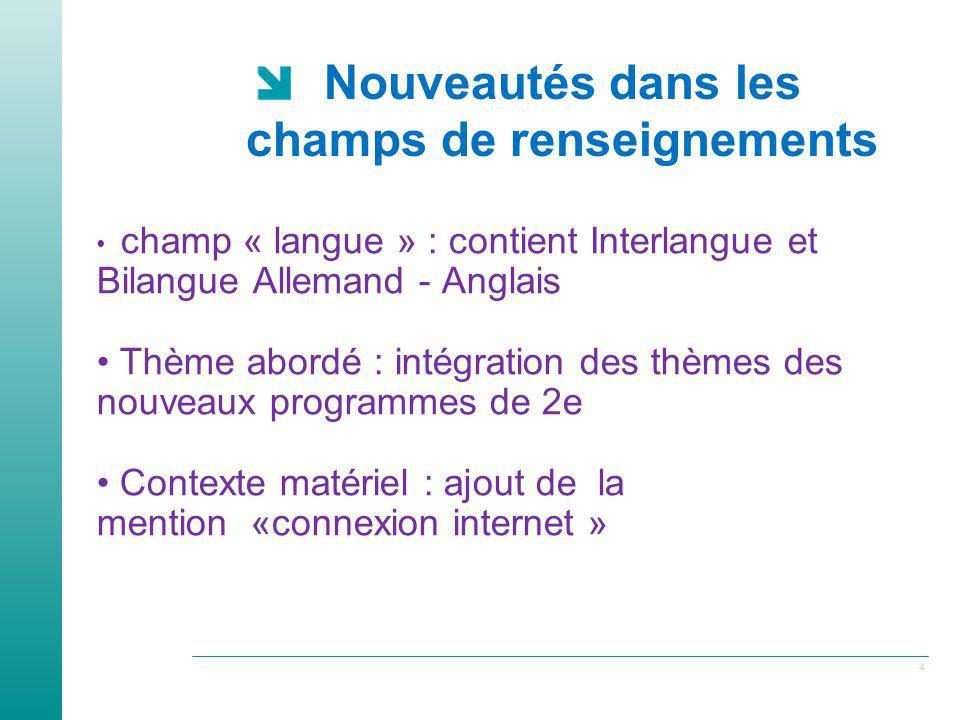 4 Nouveautés dans les champs de renseignements champ « langue » : contient Interlangue et Bilangue Allemand - Anglais Thème abordé : intégration des t
