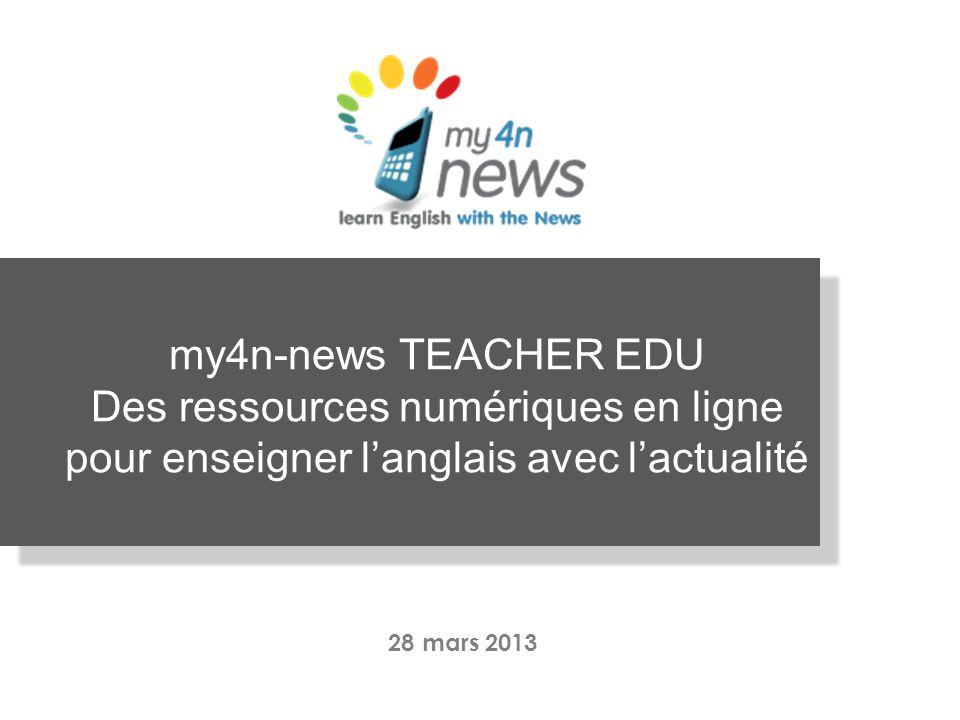 my4n-news TEACHER EDU Des ressources numériques en ligne pour enseigner langlais avec lactualité 28 mars 2013