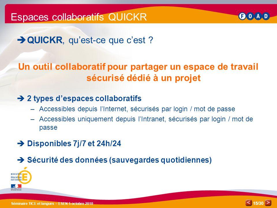 /30 Séminaire TICE et langues – ESEN 5 octobre 2010 15 Espaces collaboratifs QUICKR QUICKR, quest-ce que cest .