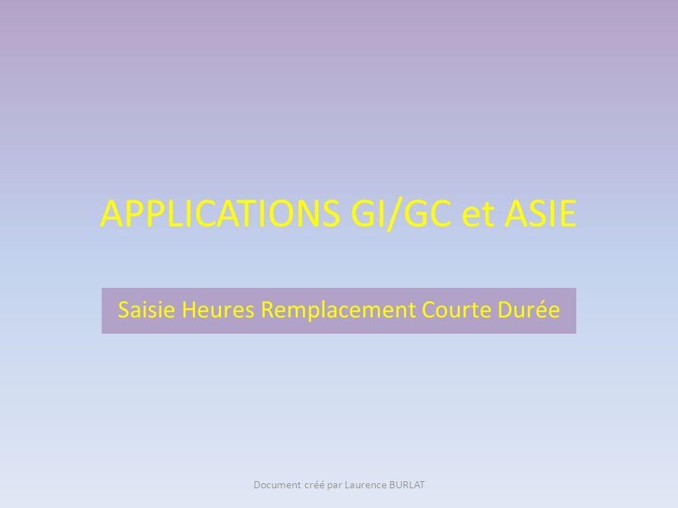 APPLICATIONS GI/GC et ASIE Saisie Heures Remplacement Courte Durée Document créé par Laurence BURLAT