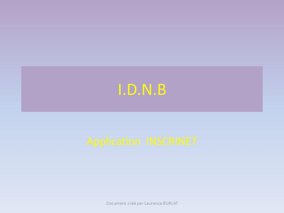 I.D.N.B Application INSCRINET Document créé par Laurence BURLAT