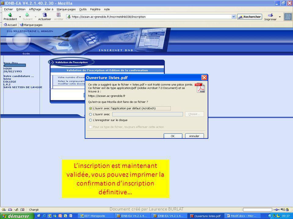 Linscription est maintenant validée, vous pouvez imprimer la confirmation dinscription définitive… Document créé par Laurence BURLAT