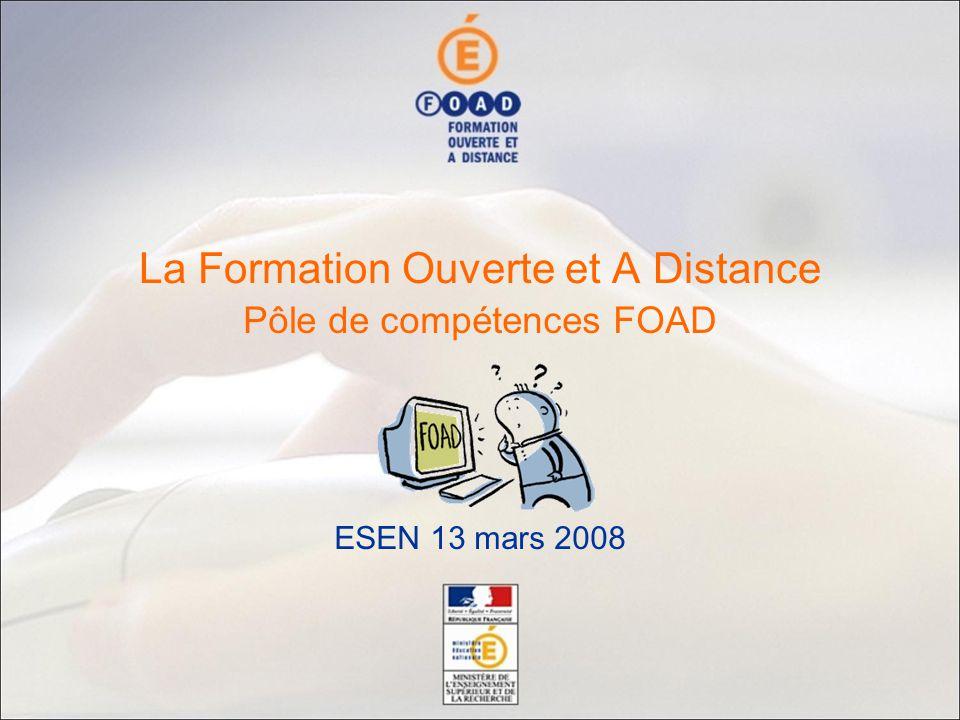 Pôle de compétences FOAD ESEN 13 mars 2008 La Formation Ouverte et A Distance