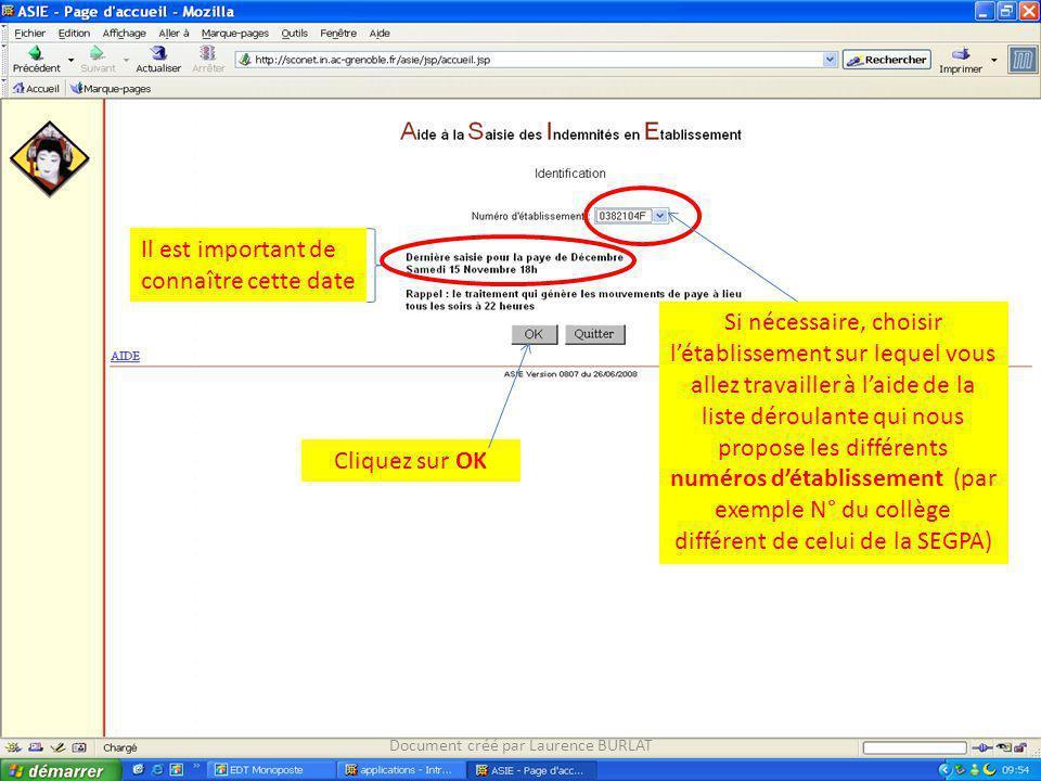 Cliquez sur OK Il est important de connaître cette date Document créé par Laurence BURLAT Si nécessaire, choisir létablissement sur lequel vous allez