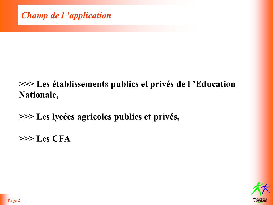 Champ de l application Page 2 >>> Les établissements publics et privés de l Education Nationale, >>> Les lycées agricoles publics et privés, >>> Les C