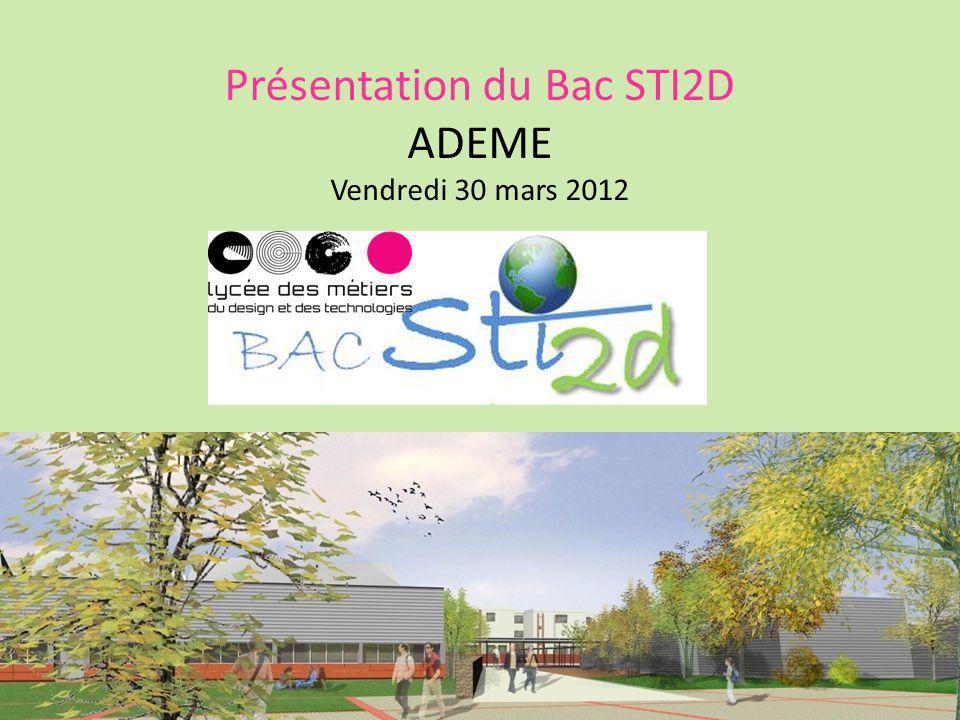 Présentation du Bac STI2D ADEME Vendredi 30 mars 2012