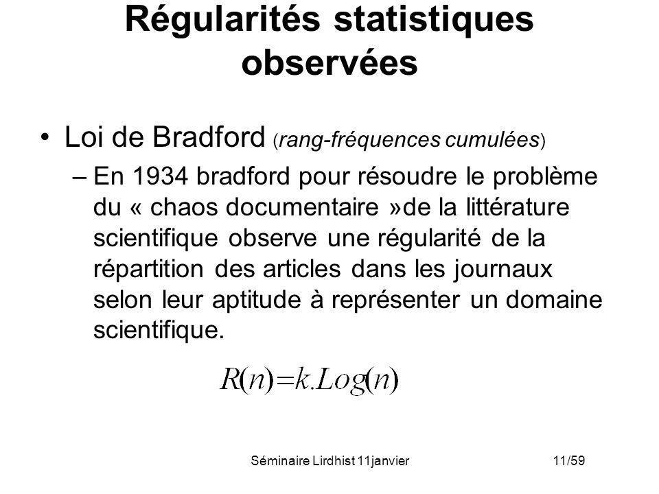 Séminaire Lirdhist 11janvier 11/59 Régularités statistiques observées Loi de Bradford ( rang-fréquences cumulées ) –En 1934 bradford pour résoudre le