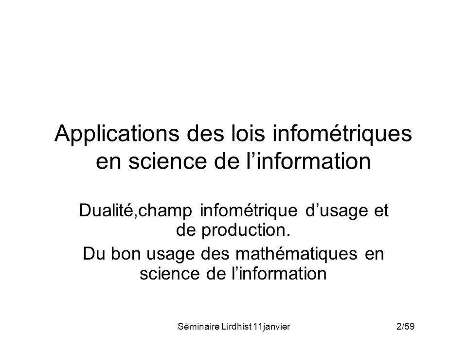 Séminaire Lirdhist 11janvier 2/59 Applications des lois infométriques en science de linformation Dualité,champ infométrique dusage et de production. D