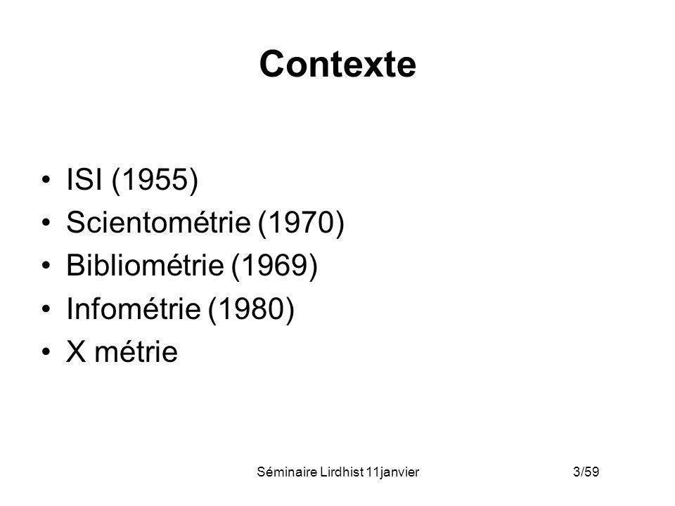 Séminaire Lirdhist 11janvier 3/59 Contexte ISI (1955) Scientométrie (1970) Bibliométrie (1969) Infométrie (1980) X métrie
