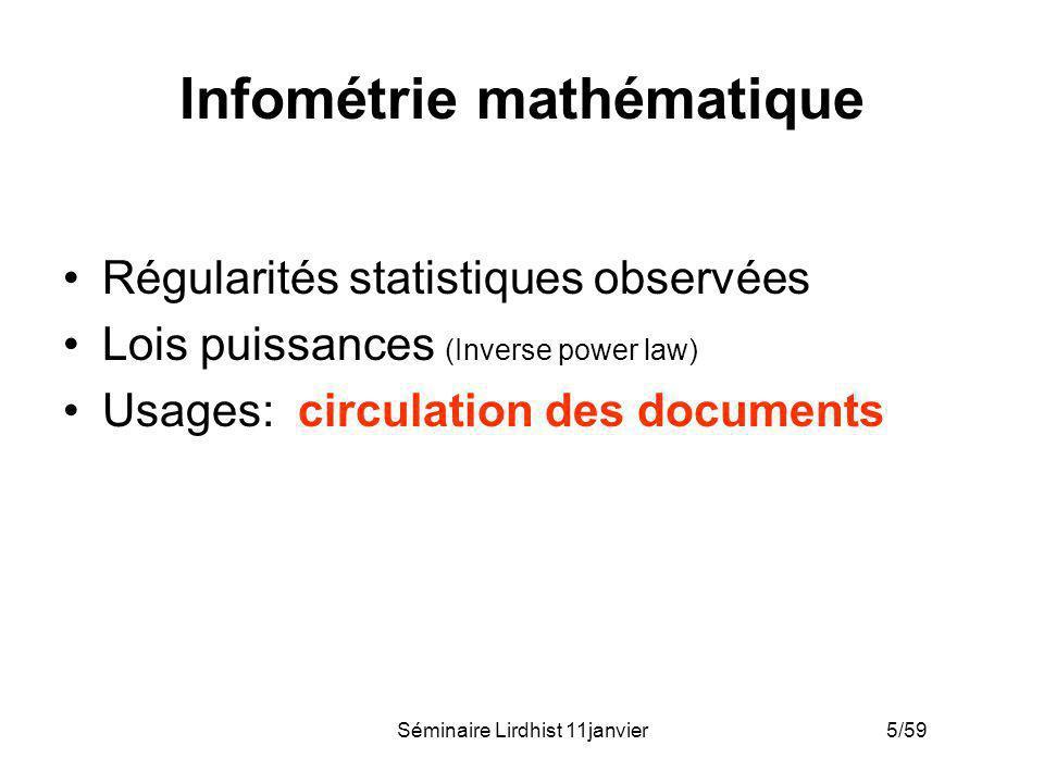 Séminaire Lirdhist 11janvier 5/59 Infométrie mathématique Régularités statistiques observées Lois puissances (Inverse power law) Usages: circulation d