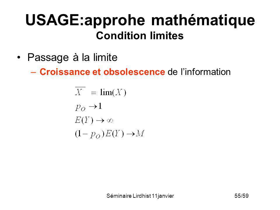Séminaire Lirdhist 11janvier 55/59 USAGE:approhe mathématique Condition limites Passage à la limite –Croissance et obsolescence de linformation