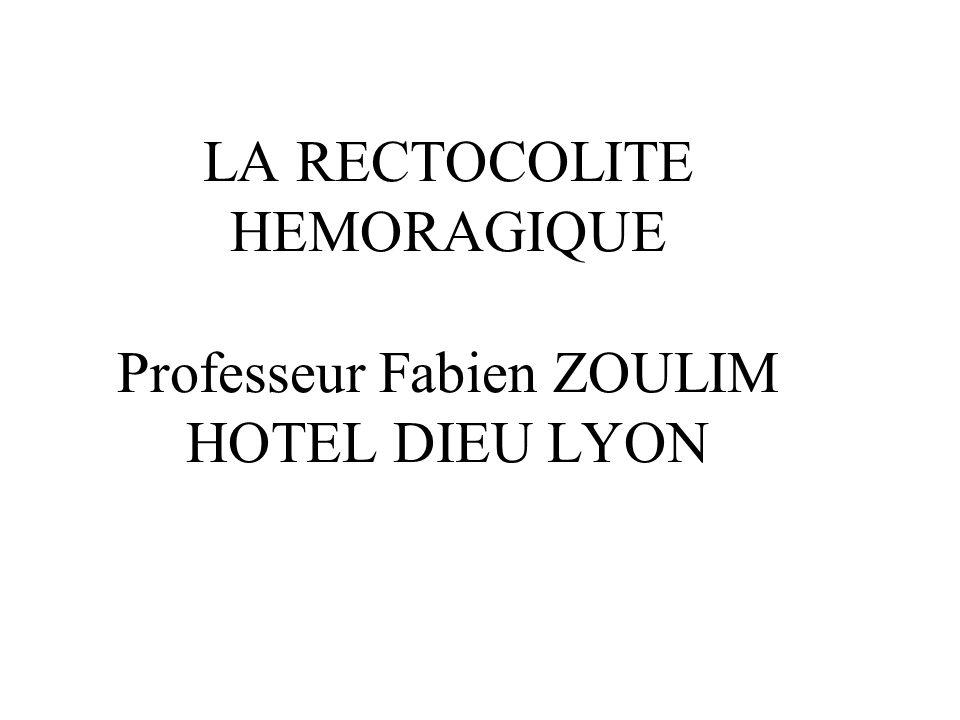 LA RECTOCOLITE HEMORAGIQUE Professeur Fabien ZOULIM HOTEL DIEU LYON
