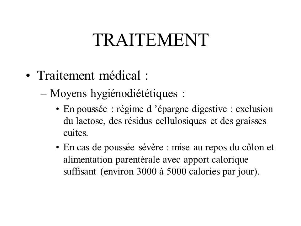 TRAITEMENT Traitement médical : –Moyens hygiénodiététiques : En poussée : régime d épargne digestive : exclusion du lactose, des résidus cellulosiques et des graisses cuites.