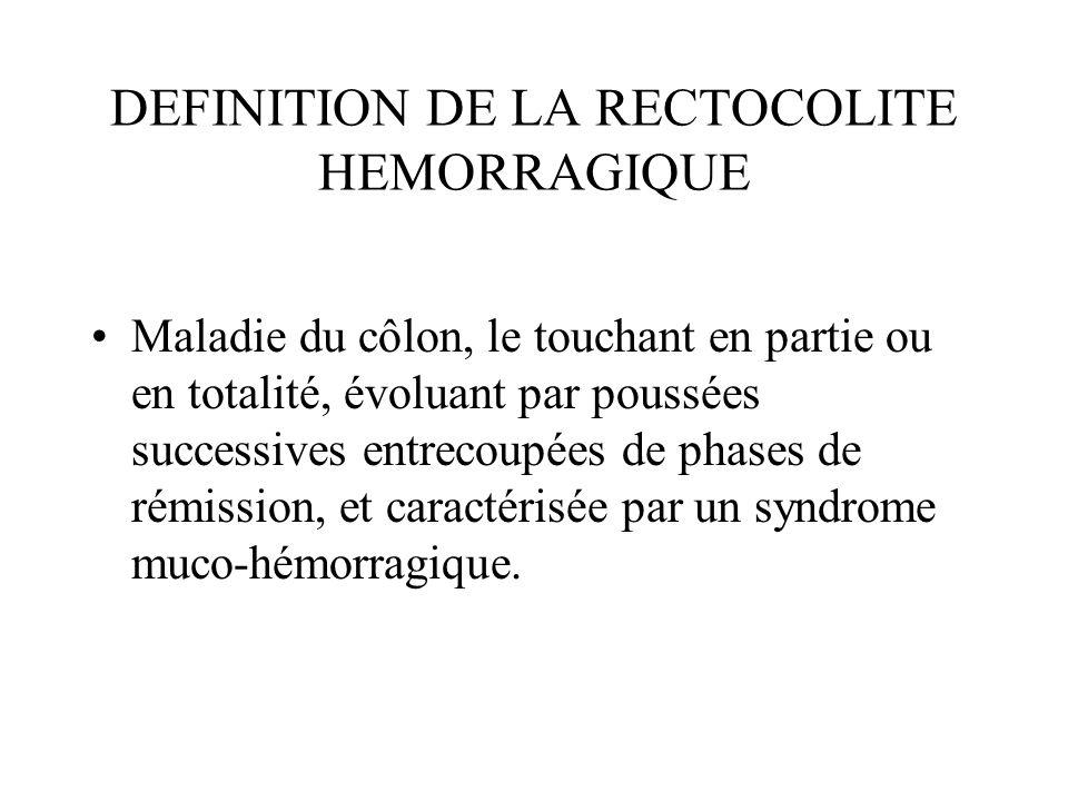 DEFINITION DE LA RECTOCOLITE HEMORRAGIQUE Maladie du côlon, le touchant en partie ou en totalité, évoluant par poussées successives entrecoupées de phases de rémission, et caractérisée par un syndrome muco-hémorragique.