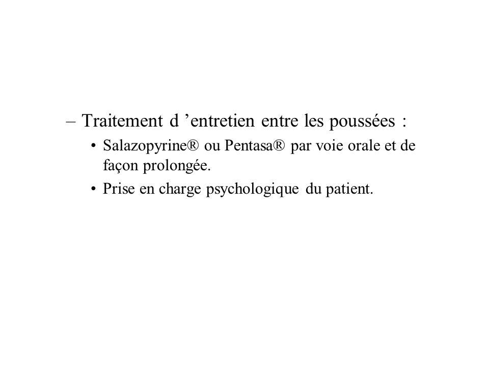 –Traitement d entretien entre les poussées : Salazopyrine® ou Pentasa® par voie orale et de façon prolongée.