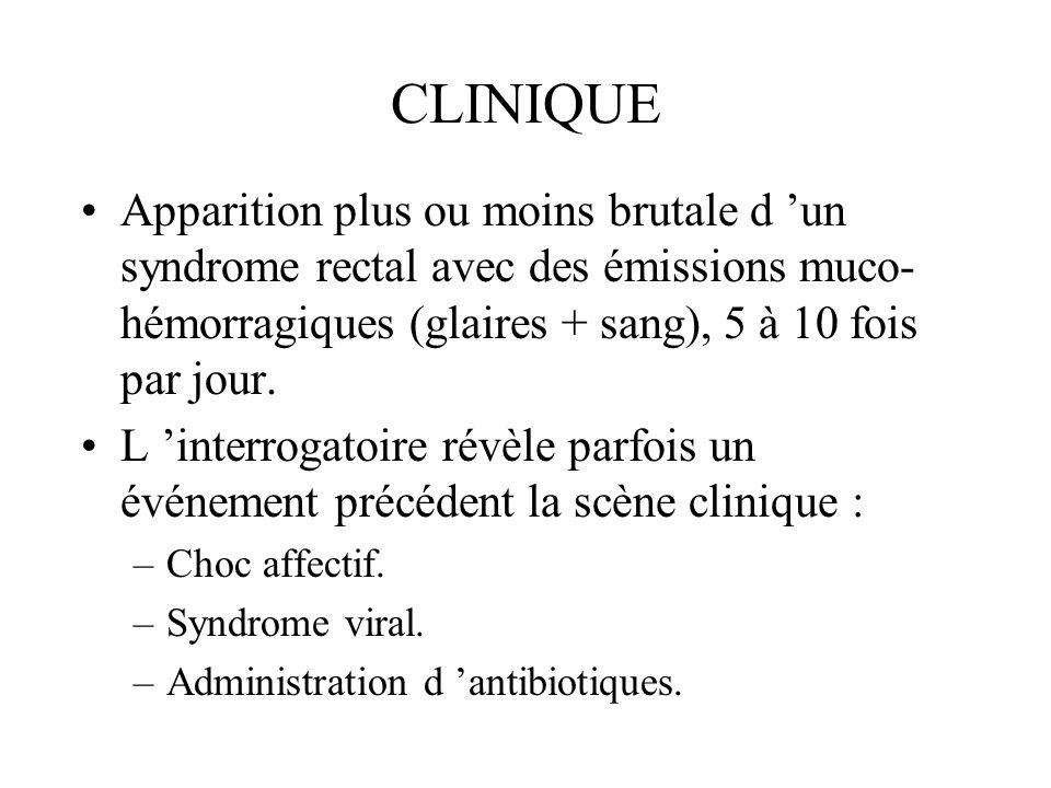 CLINIQUE Apparition plus ou moins brutale d un syndrome rectal avec des émissions muco- hémorragiques (glaires + sang), 5 à 10 fois par jour.