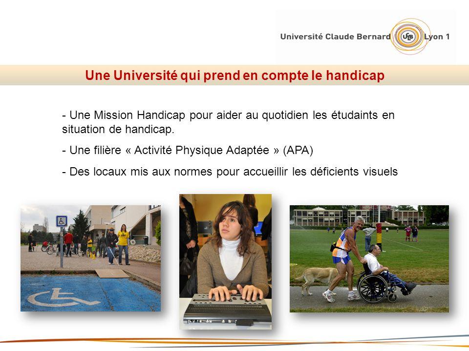 Une Université qui prend en compte le handicap - Une Mission Handicap pour aider au quotidien les étudaints en situation de handicap. - Une filière «