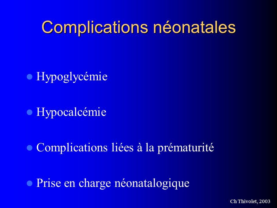 Ch Thivolet, 2003 Complications néonatales Hypoglycémie Hypocalcémie Complications liées à la prématurité Prise en charge néonatalogique