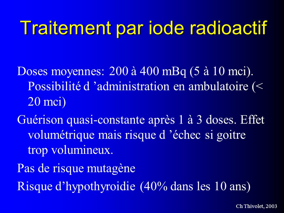 Ch Thivolet, 2003 Traitement par iode radioactif Doses moyennes: 200 à 400 mBq (5 à 10 mci).