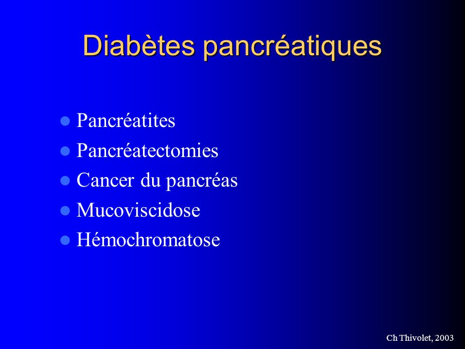 Ch Thivolet, 2003 Diabètes pancréatiques Pancréatites Pancréatectomies Cancer du pancréas Mucoviscidose Hémochromatose