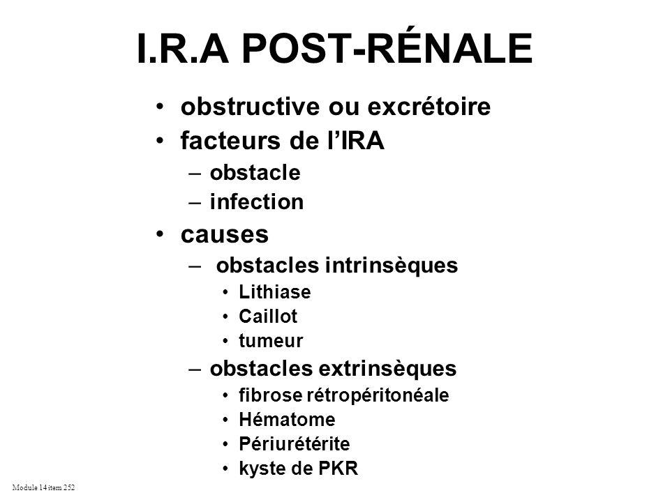 Module 14 item 252 I.R.A POST-RÉNALE obstructive ou excrétoire facteurs de lIRA –obstacle –infection causes – obstacles intrinsèques Lithiase Caillot