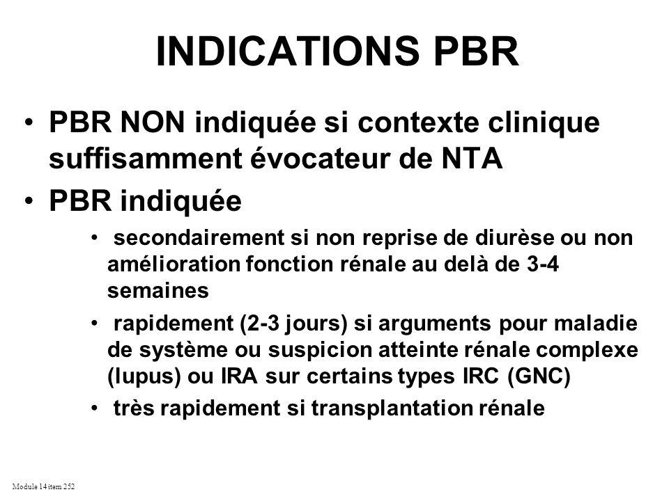 Module 14 item 252 INDICATIONS PBR PBR NON indiquée si contexte clinique suffisamment évocateur de NTA PBR indiquée secondairement si non reprise de d