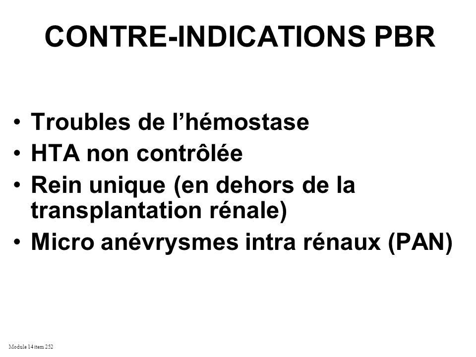 Module 14 item 252 CONTRE-INDICATIONS PBR Troubles de lhémostase HTA non contrôlée Rein unique (en dehors de la transplantation rénale) Micro anévrysm
