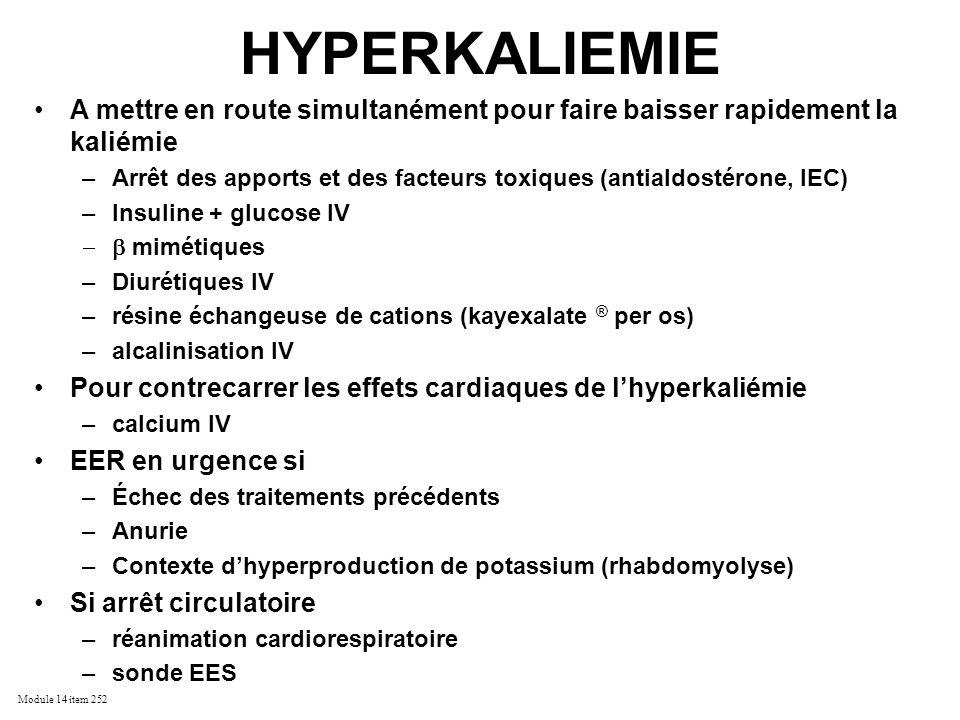 Module 14 item 252 HYPERKALIEMIE A mettre en route simultanément pour faire baisser rapidement la kaliémie –Arrêt des apports et des facteurs toxiques
