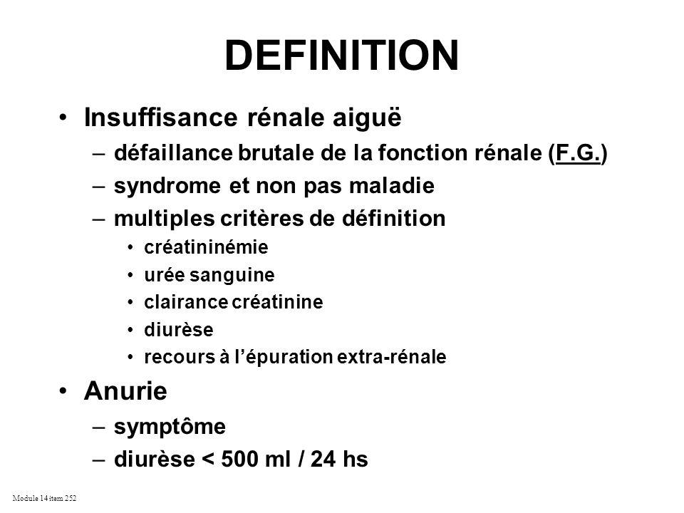 Module 14 item 252 DEFINITION Insuffisance rénale aiguë –défaillance brutale de la fonction rénale (F.G.) –syndrome et non pas maladie –multiples crit
