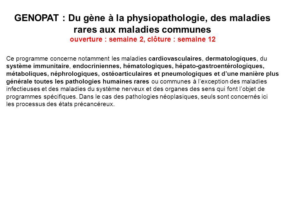 GENOPAT : Du gène à la physiopathologie, des maladies rares aux maladies communes ouverture : semaine 2, clôture : semaine 12 Ce programme concerne no