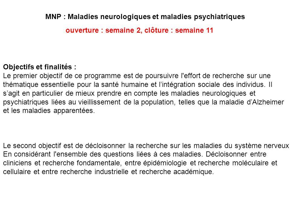 MNP : Maladies neurologiques et maladies psychiatriques Objectifs et finalités : Le premier objectif de ce programme est de poursuivre l'effort de rec