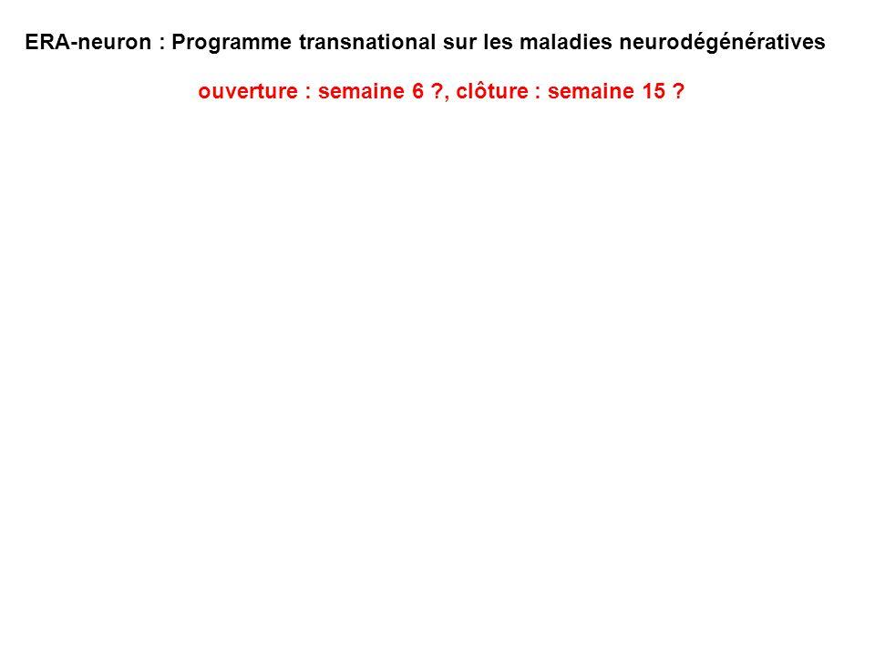 ERA-neuron : Programme transnational sur les maladies neurodégénératives ouverture : semaine 6 ?, clôture : semaine 15 ?