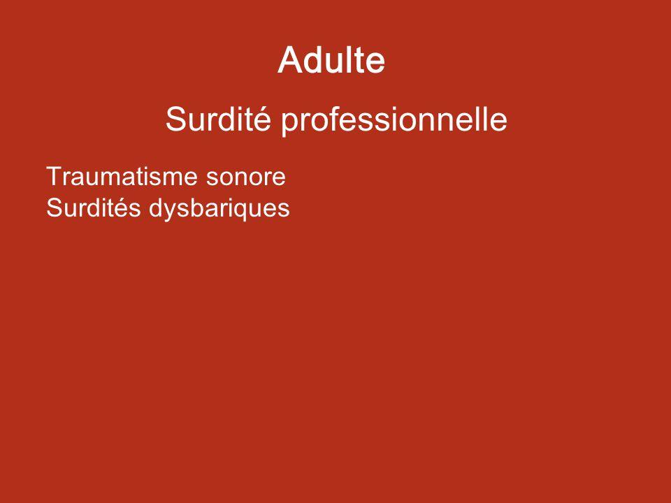 Surdité professionnelle Adulte Traumatisme sonore Surdités dysbariques