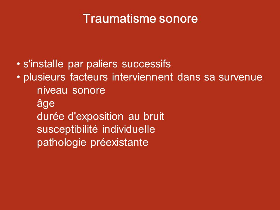 Traumatisme sonore s installe par paliers successifs plusieurs facteurs interviennent dans sa survenue niveau sonore âge durée d exposition au bruit susceptibilité individuelle pathologie préexistante