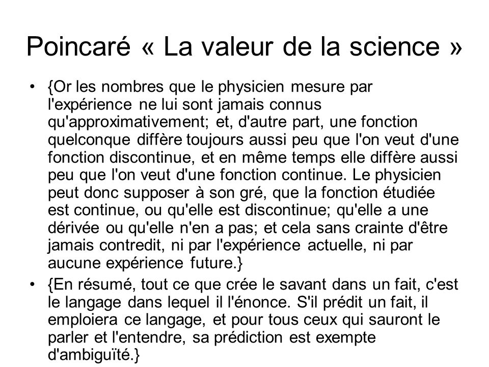Poincaré « La valeur de la science » {Or les nombres que le physicien mesure par l'expérience ne lui sont jamais connus qu'approximativement; et, d'au