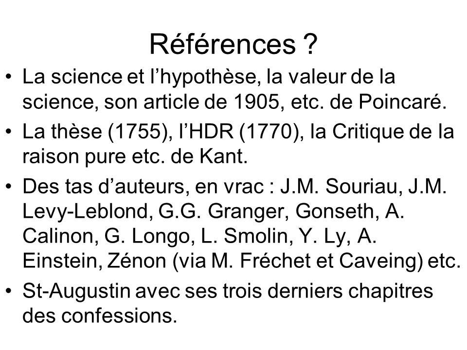 Références ? La science et lhypothèse, la valeur de la science, son article de 1905, etc. de Poincaré. La thèse (1755), lHDR (1770), la Critique de la