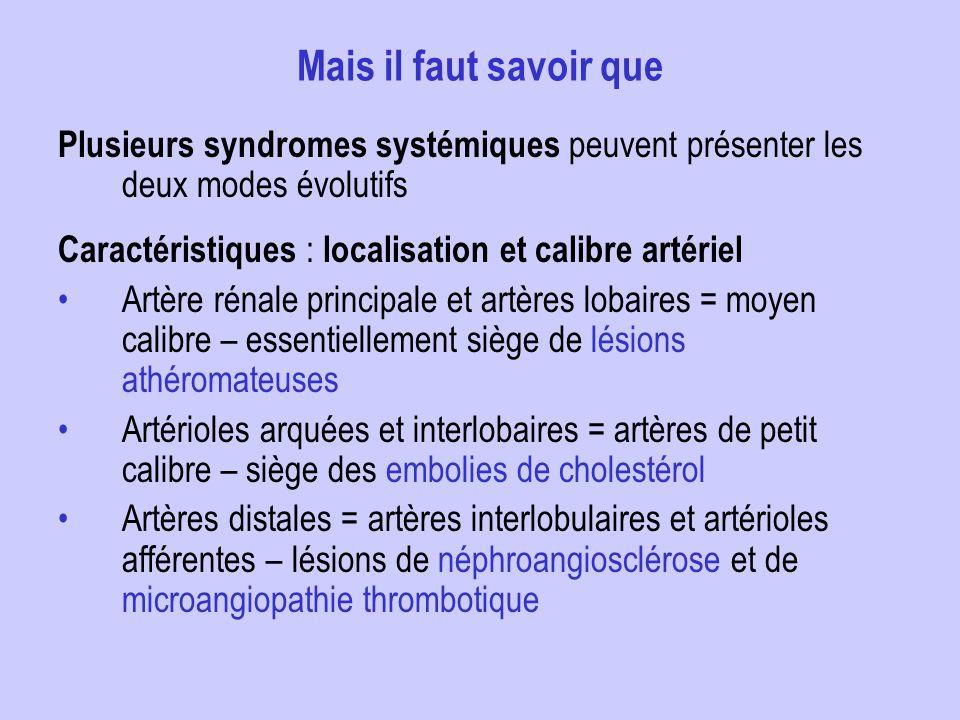 Mais il faut savoir que Plusieurs syndromes systémiques peuvent présenter les deux modes évolutifs Caractéristiques : localisation et calibre artériel